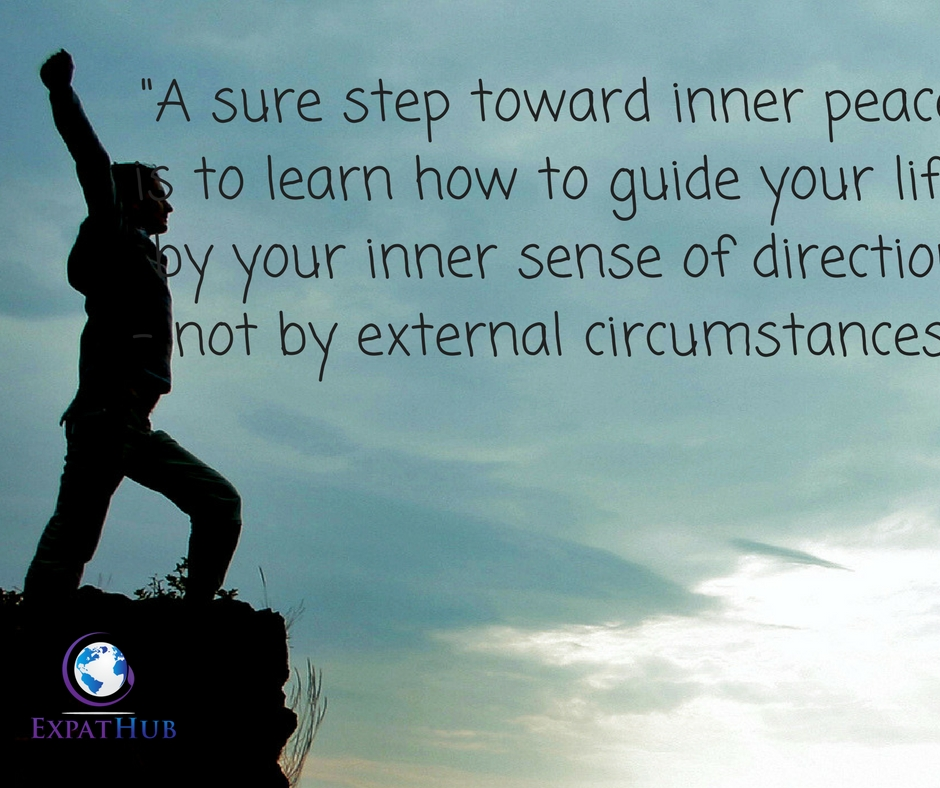 A sure step toward inner peace is to learn how to guide your life by your inner sense of direction - not by external circumstances.