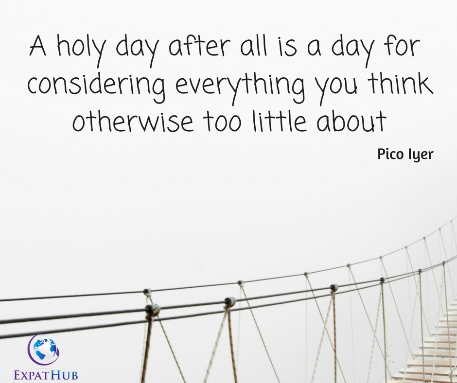 A holy day after all is a day for considering everything you thinkotherwise too little about