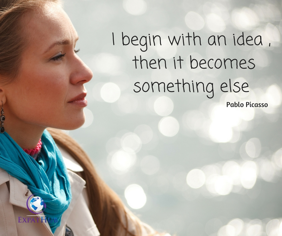 I begin with an idea , then it becomes something else