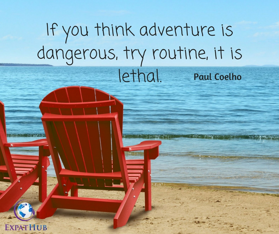 If you think adventure is dangerous, try routine, it is lethal.